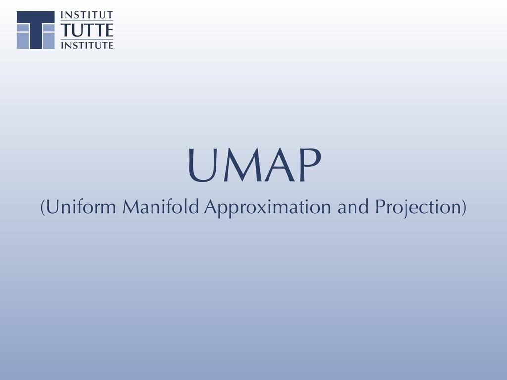 UMAP (Uniform Manifold Approximation and Projec...