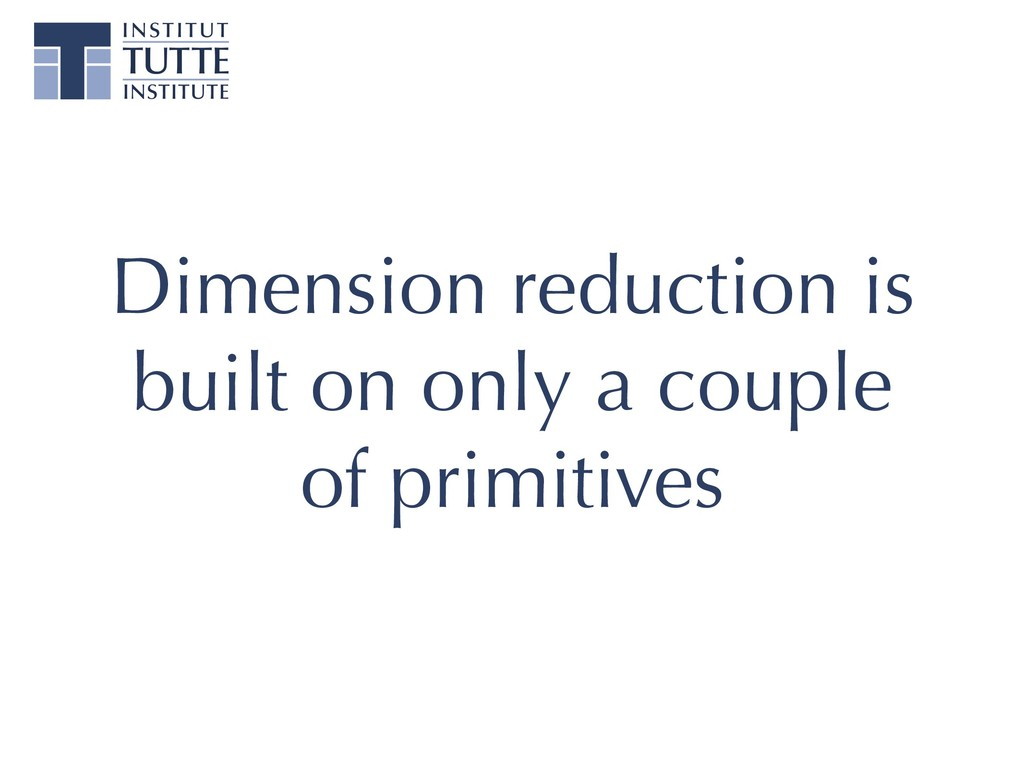 Dimension reduction is built on only a couple o...