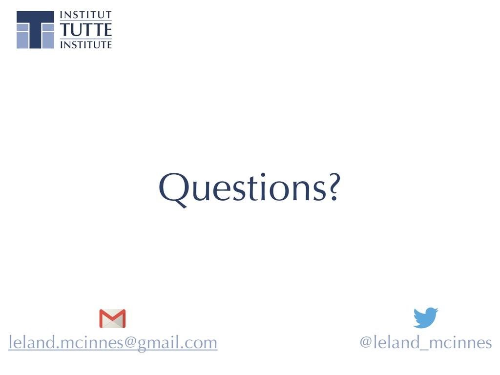 Questions? leland.mcinnes@gmail.com @leland_mci...