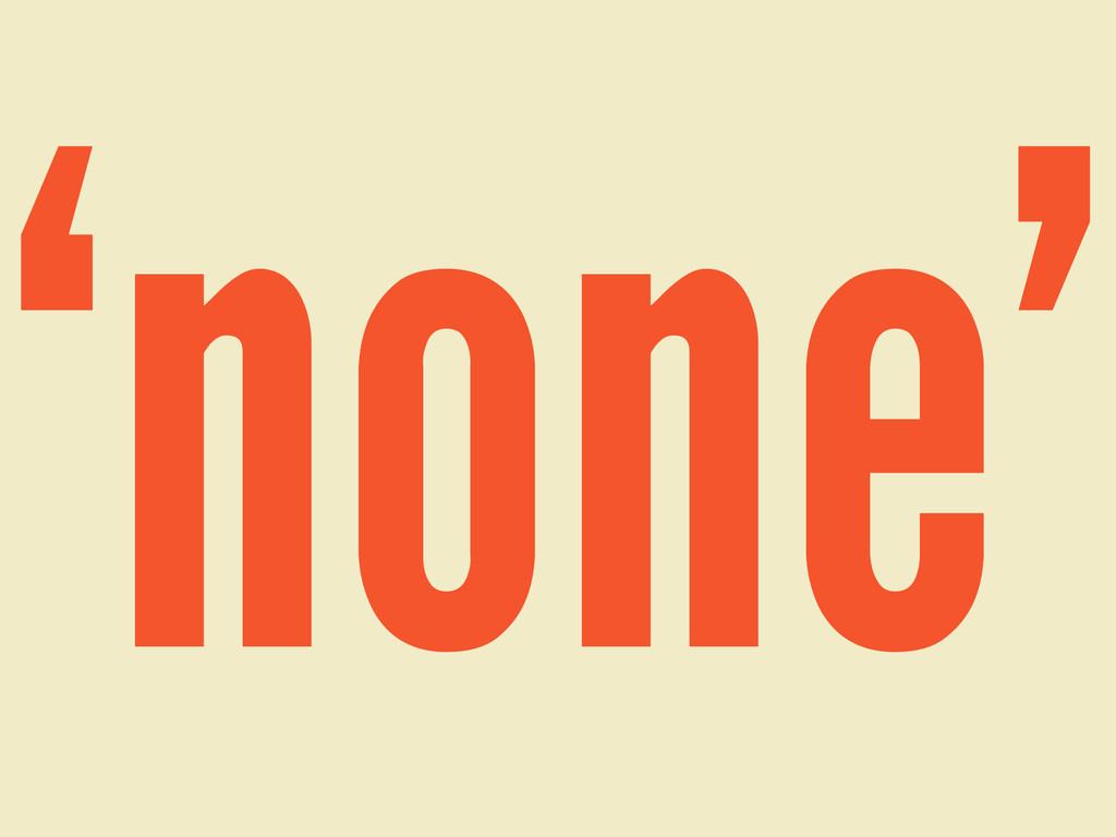 'none'