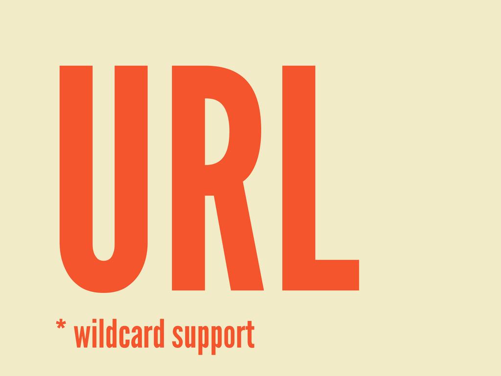 'URL' * wildcard support