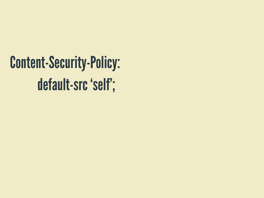 Content-Security-Policy: default-src 'self';