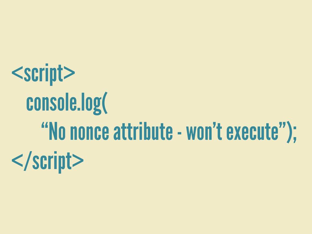 """<script> console.log( """"No nonce attribute - won..."""