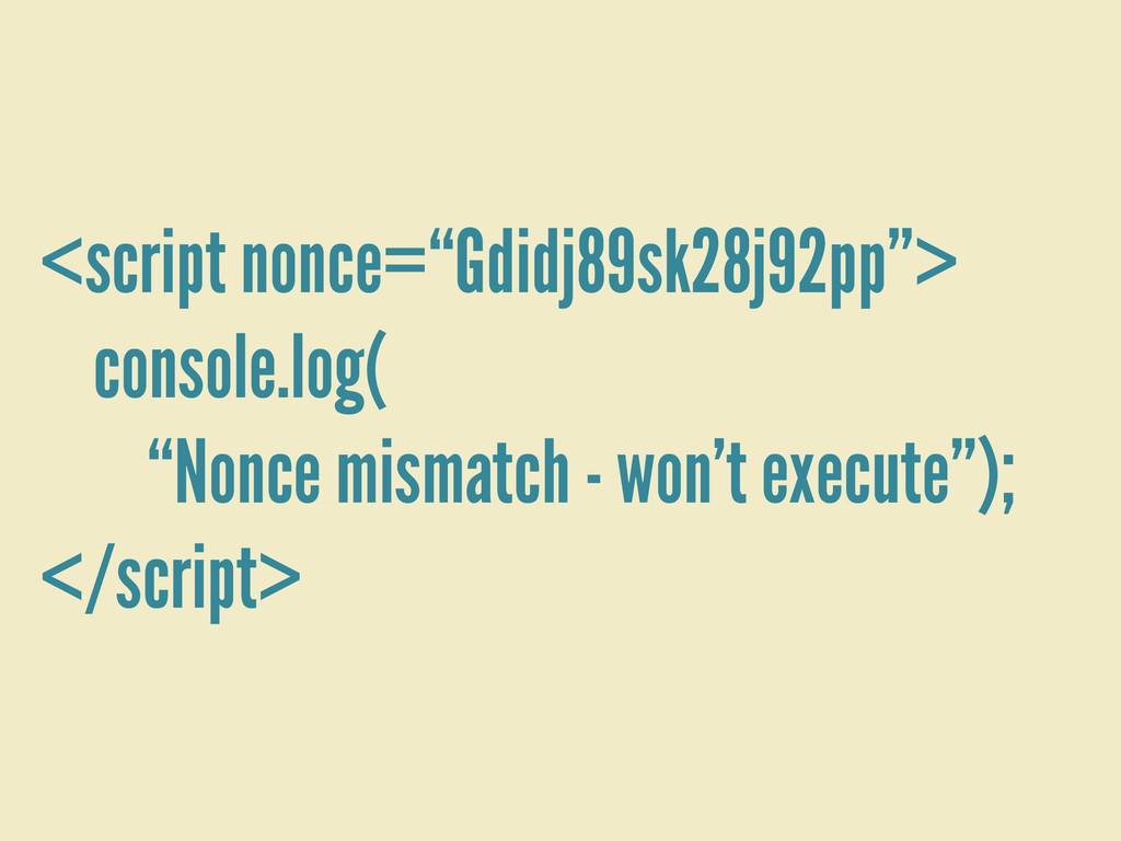 "<script nonce=""Gdidj89sk28j92pp""> console.log( ..."