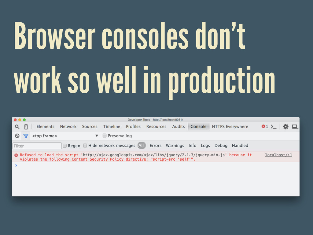 Browser consoles don't work so well in producti...