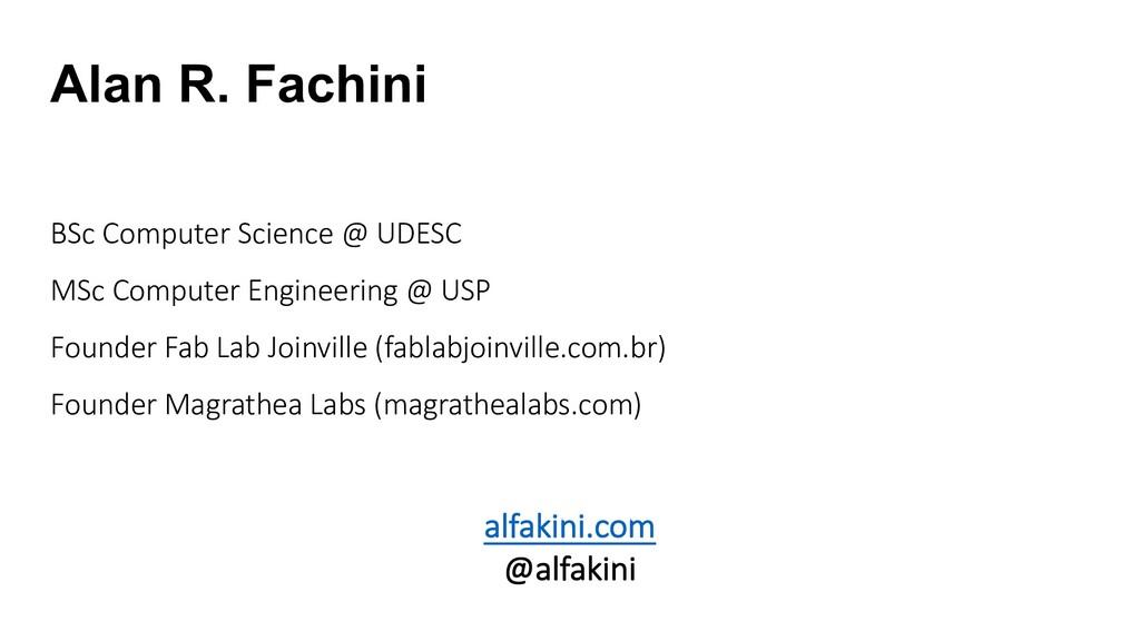 Alan R. Fachini BSc Computer Science @ UDESC MS...