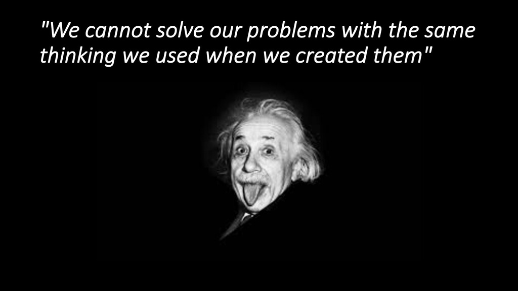"""""""We cannot solve our problems with the same thi..."""