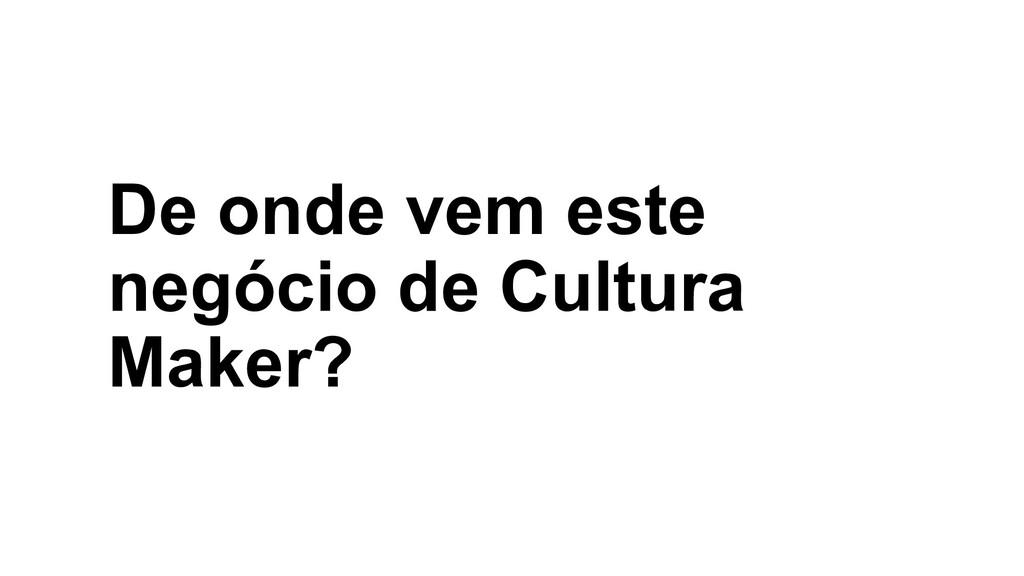 De onde vem este negócio de Cultura Maker?