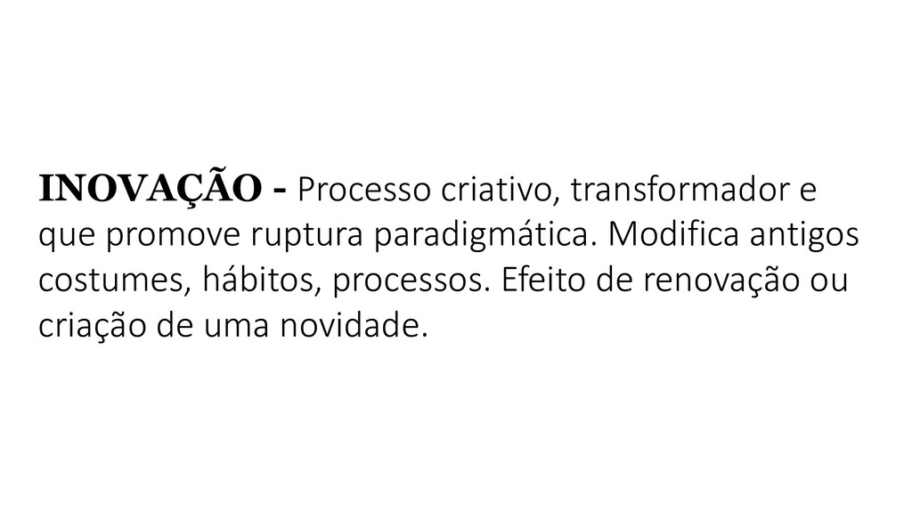 INOVAÇÃO - Processo criativo, transformador e q...
