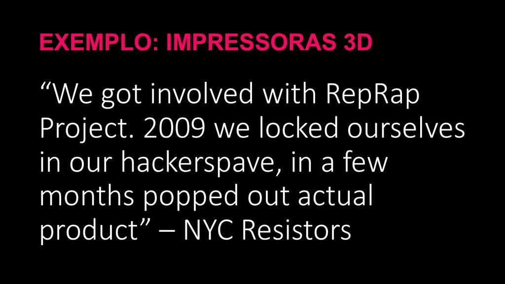 "EXEMPLO: IMPRESSORAS 3D ""We got involved with R..."