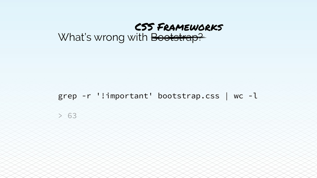 What's wrong with Bootstrap? grep -r '!importan...