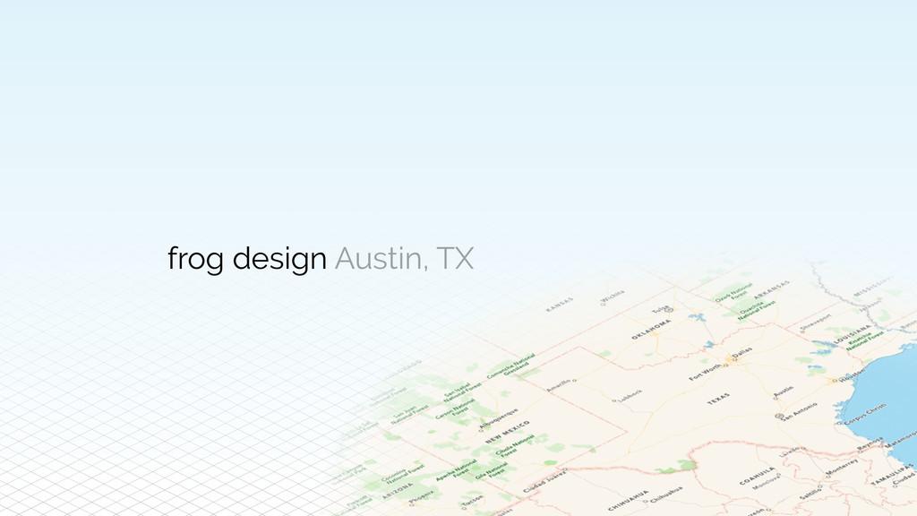 frog design Austin, TX