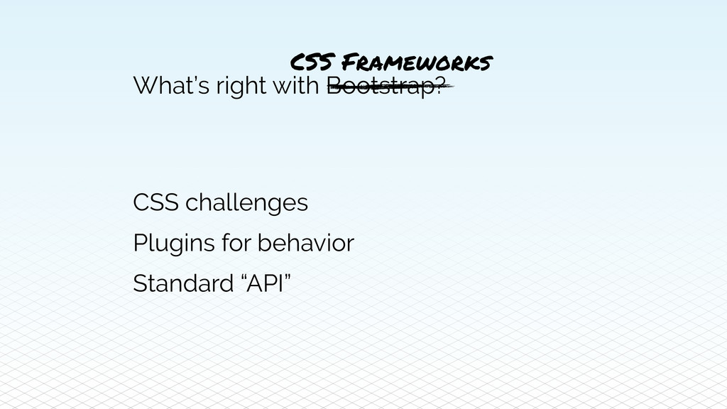 What's right with Bootstrap? CSS challenges Plu...