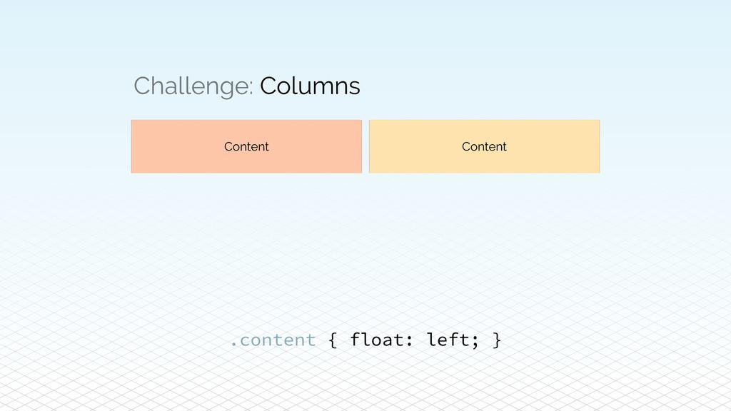 Challenge: Columns Content Content .content { f...
