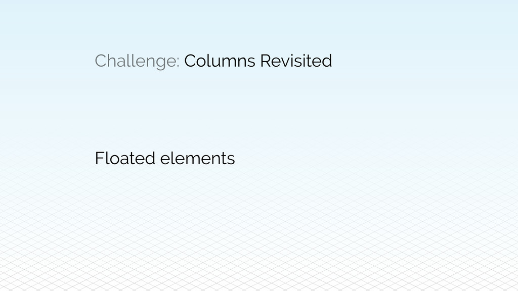 Challenge: Columns Revisited Floated elements