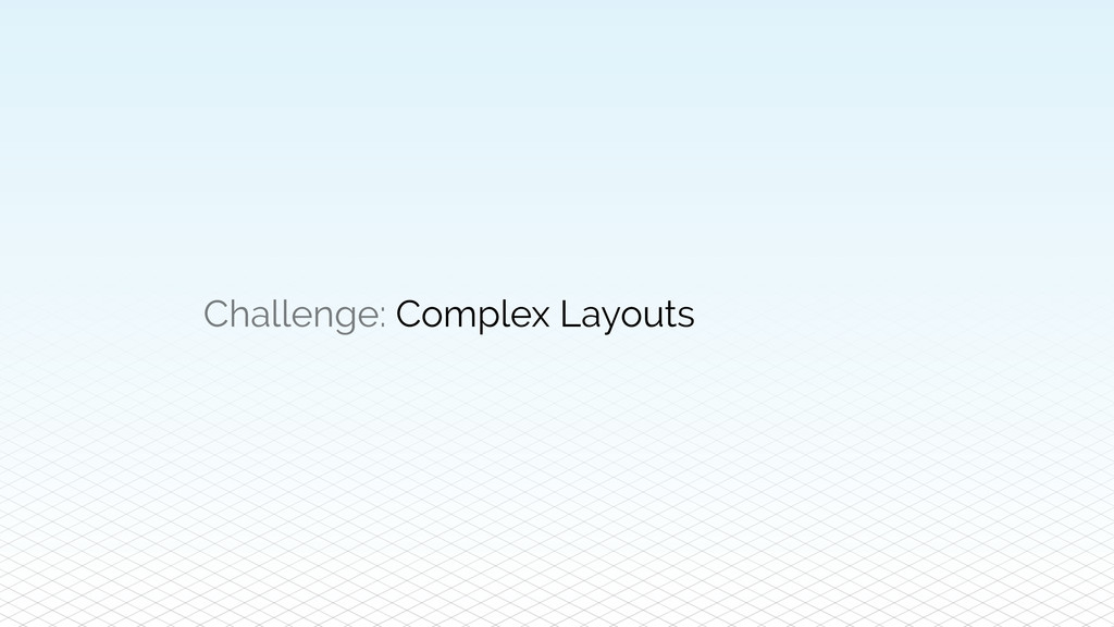 Challenge: Complex Layouts