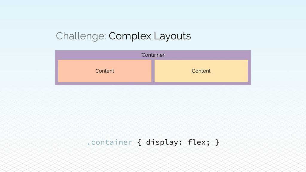 Challenge: Complex Layouts Content Content Cont...