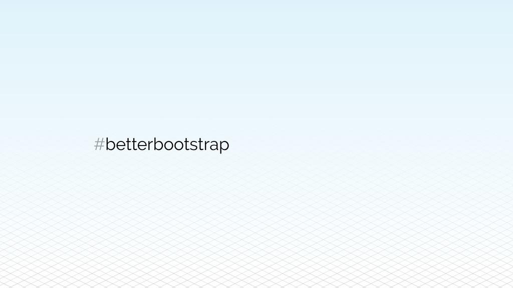 #betterbootstrap