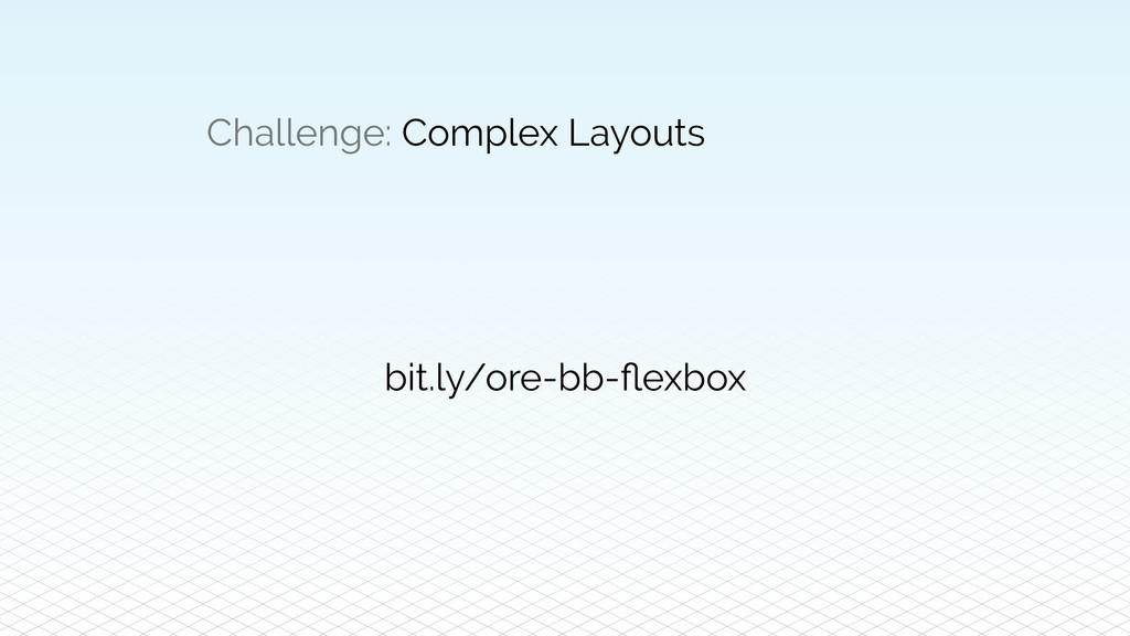 Challenge: Complex Layouts bit.ly/ore-bb-flexbox