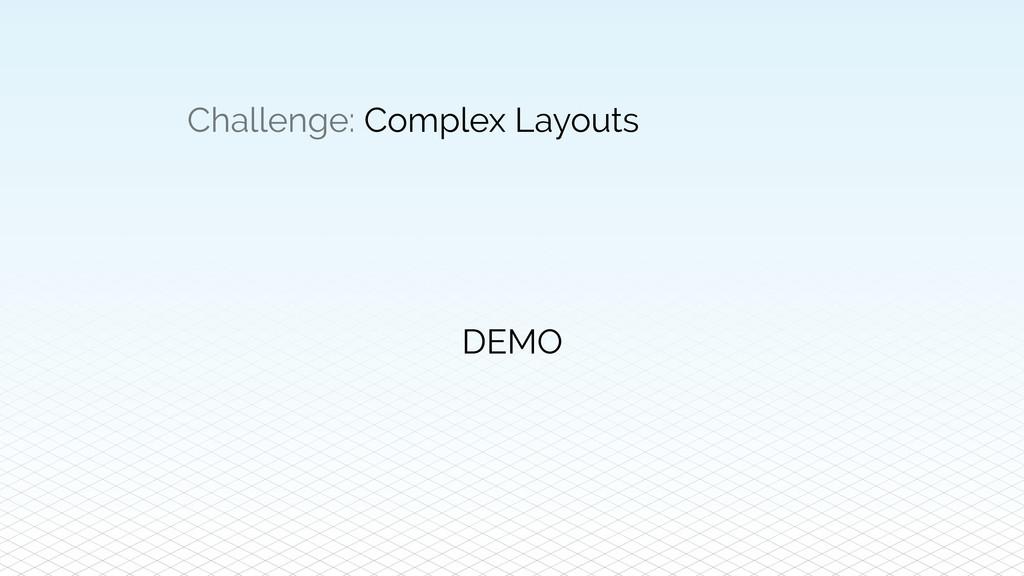 Challenge: Complex Layouts DEMO
