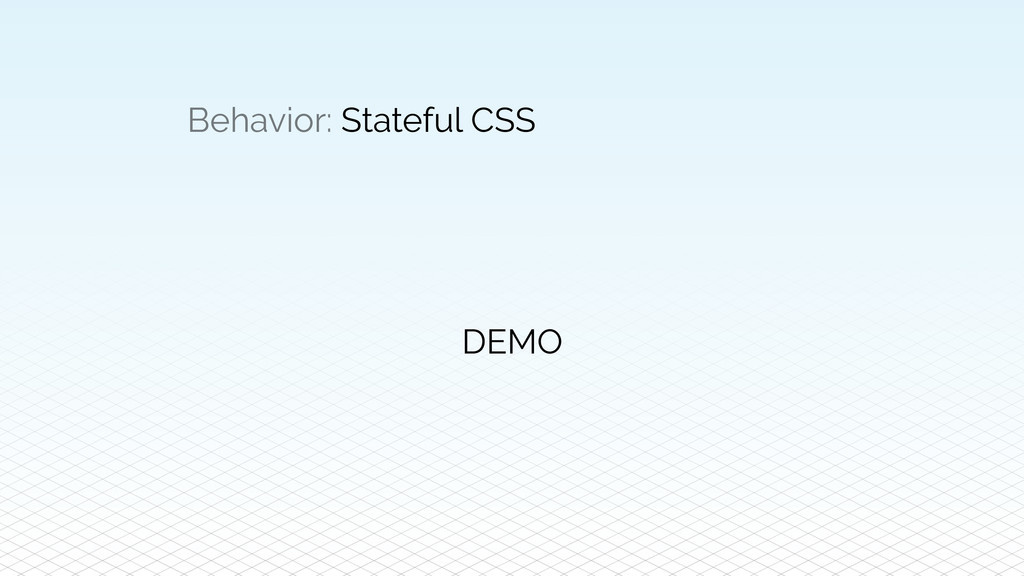 Behavior: Stateful CSS DEMO