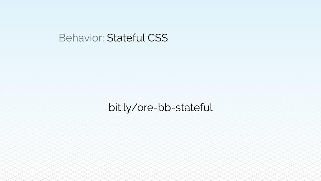 Behavior: Stateful CSS bit.ly/ore-bb-stateful