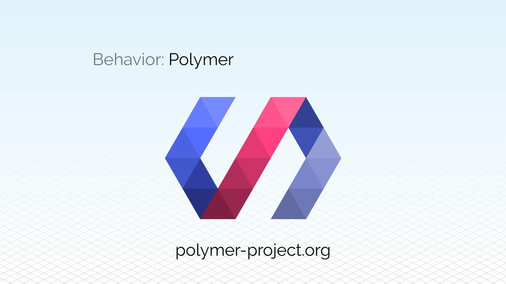 Behavior: Polymer polymer-project.org