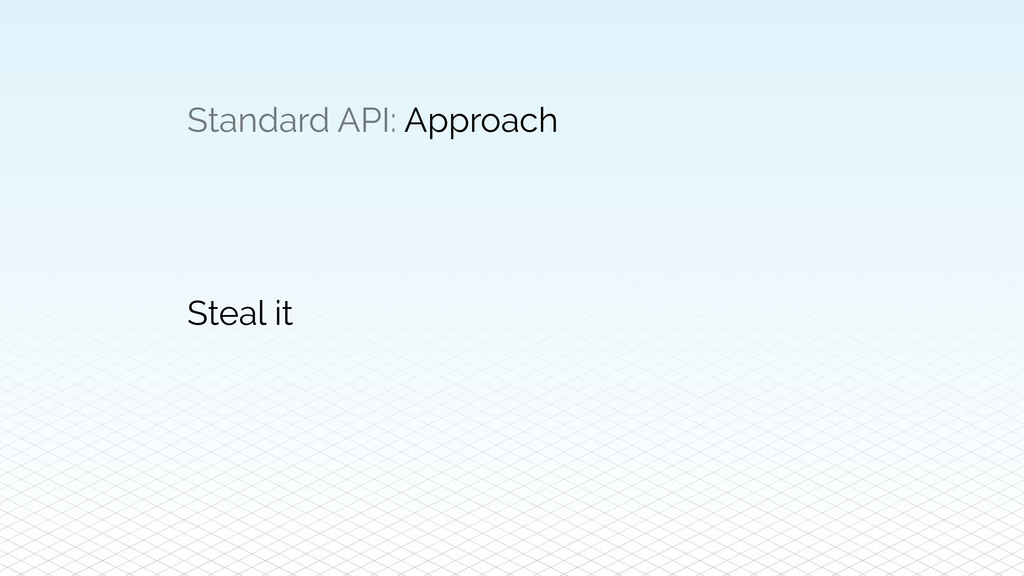 Standard API: Approach Steal it