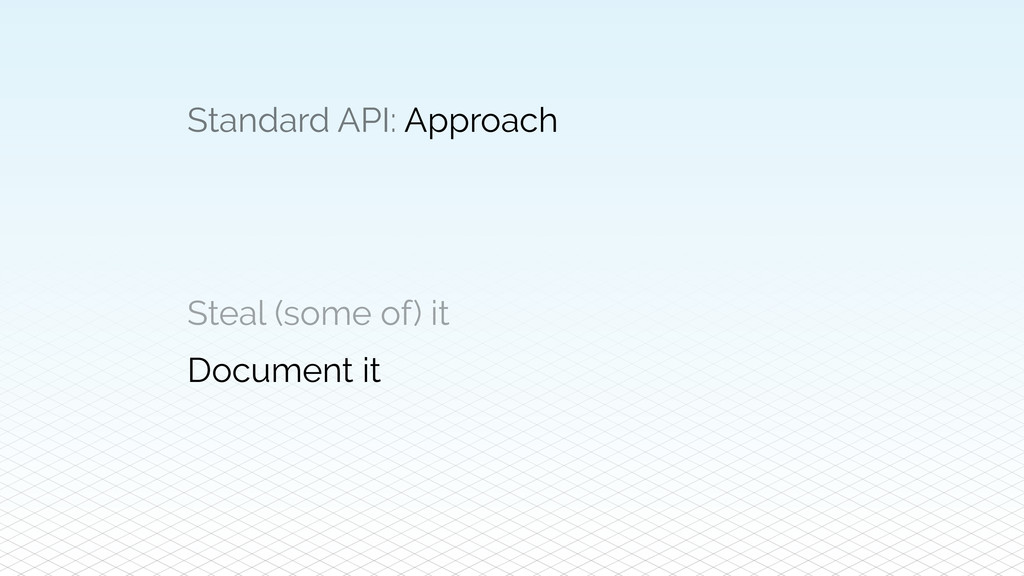 Standard API: Approach Steal (some of) it Docum...