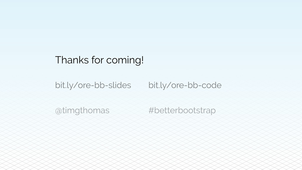 Thanks for coming! @timgthomas #betterbootstrap...