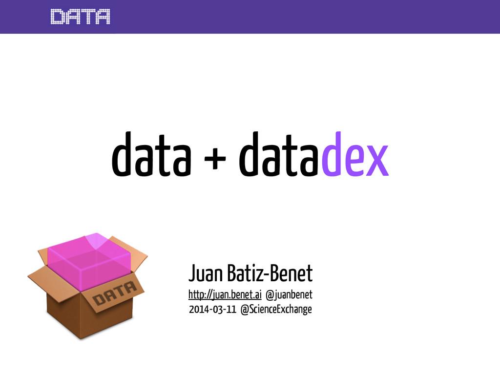 data + datadex Juan Batiz-Benet http://juan.ben...