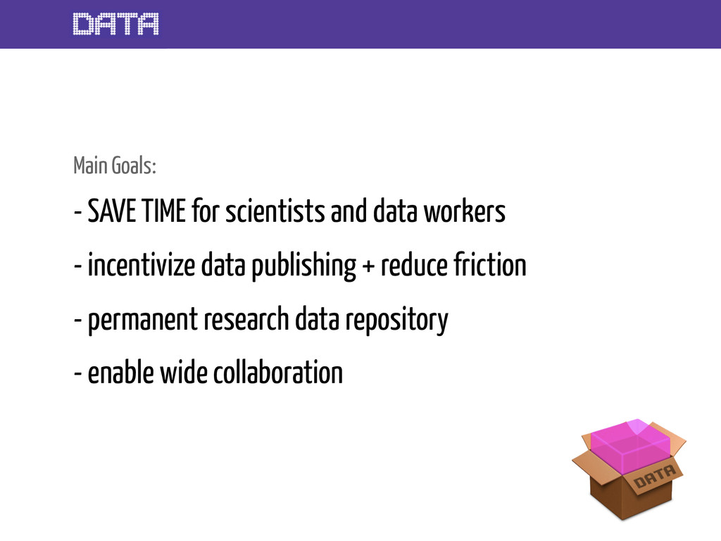 Main Goals: - SAVE TIME for scientists and data...