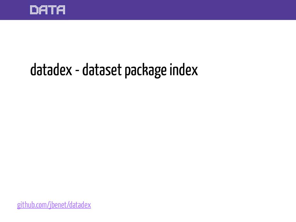 datadex - dataset package index github.com/jben...