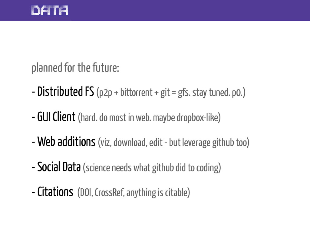planned for the future: - Distributed FS (p2p +...