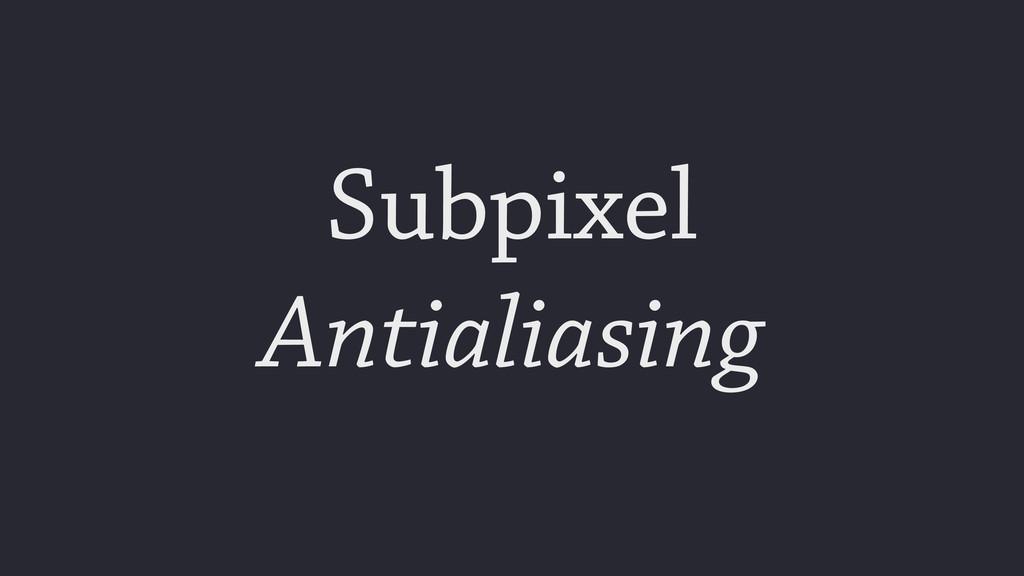 Subpixel Antialiasing