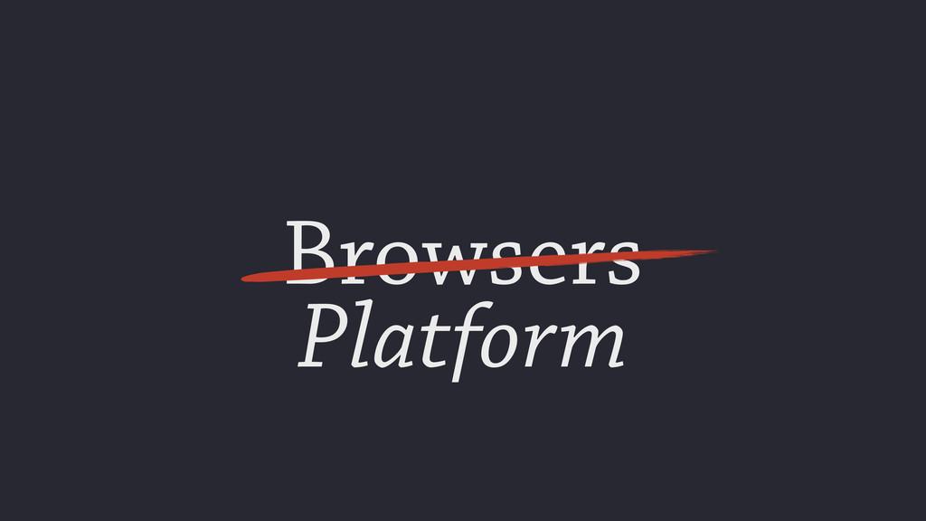 Browsers Platform
