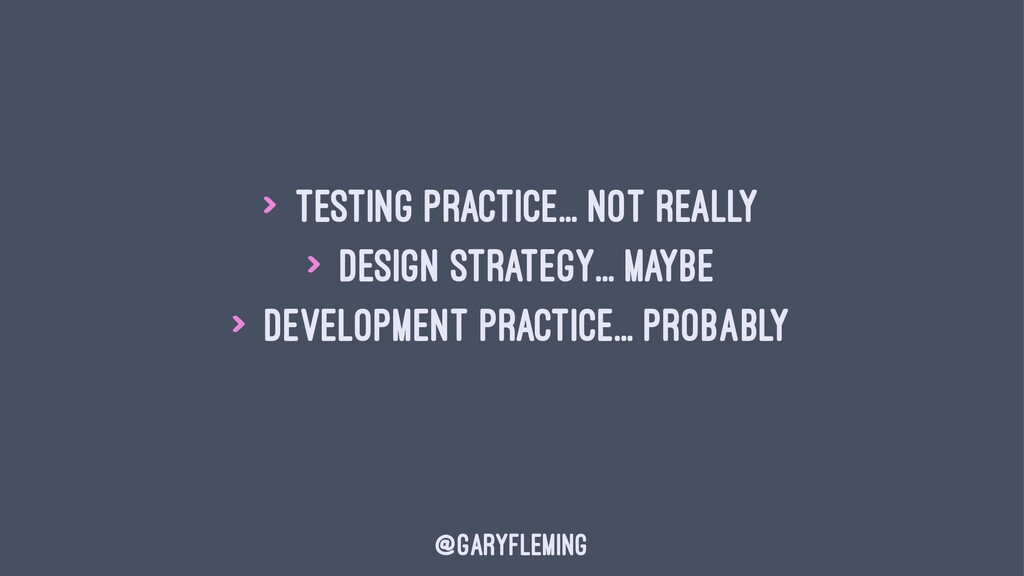 > Testing practice... Not really > Design Strat...