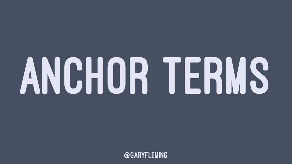ANCHOR TERMS @garyfleming