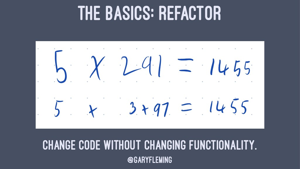 THE BASICS: REFACTOR Change code without changi...