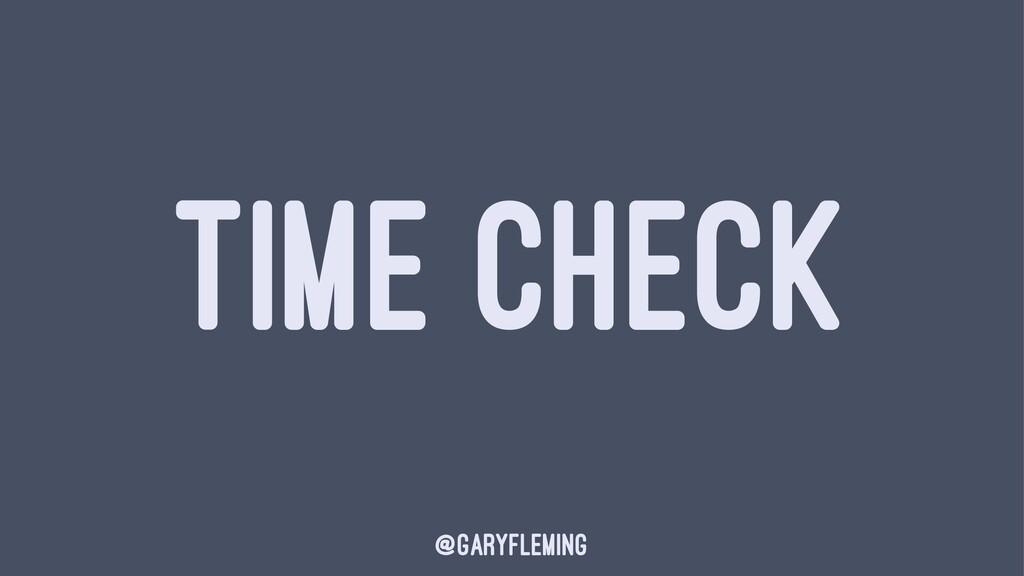TIME CHECK @garyfleming