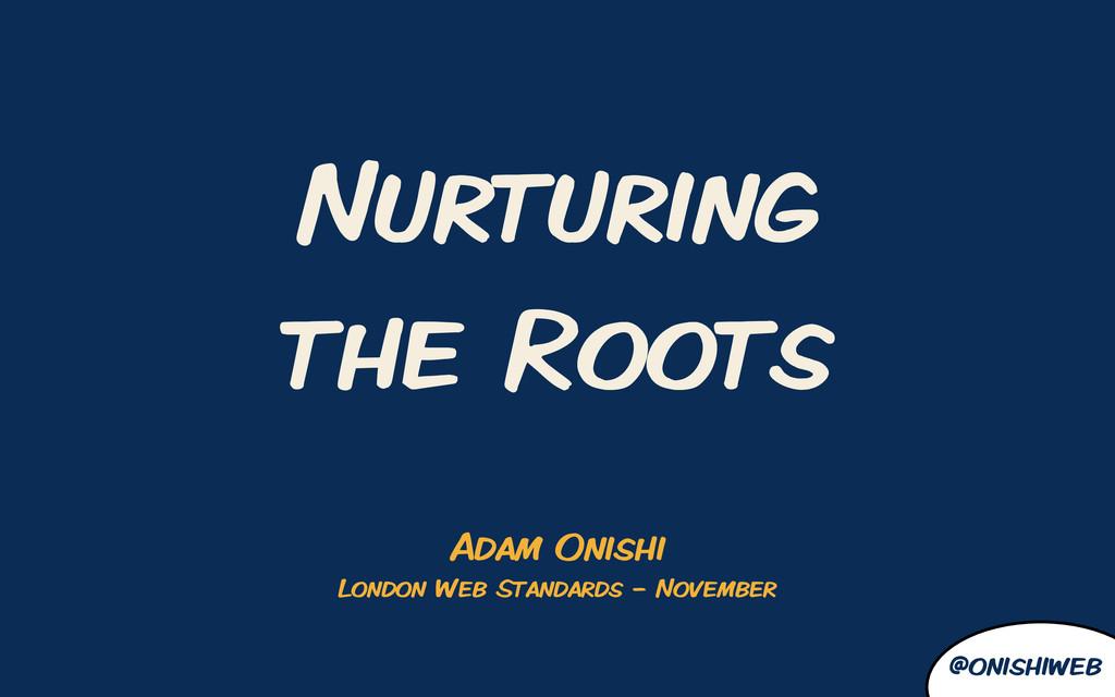 @onishiweb Nurturing the Roots Adam Onishi Lond...