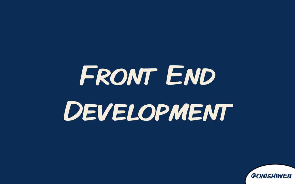 @onishiweb Front End Development