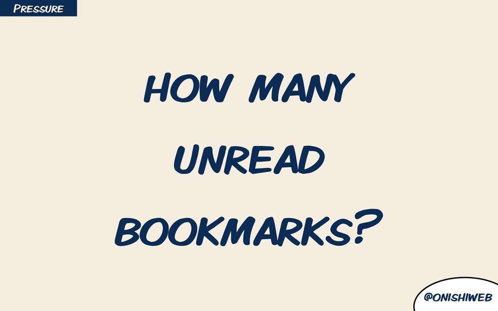 @onishiweb how many unread bookmarks? Pressure