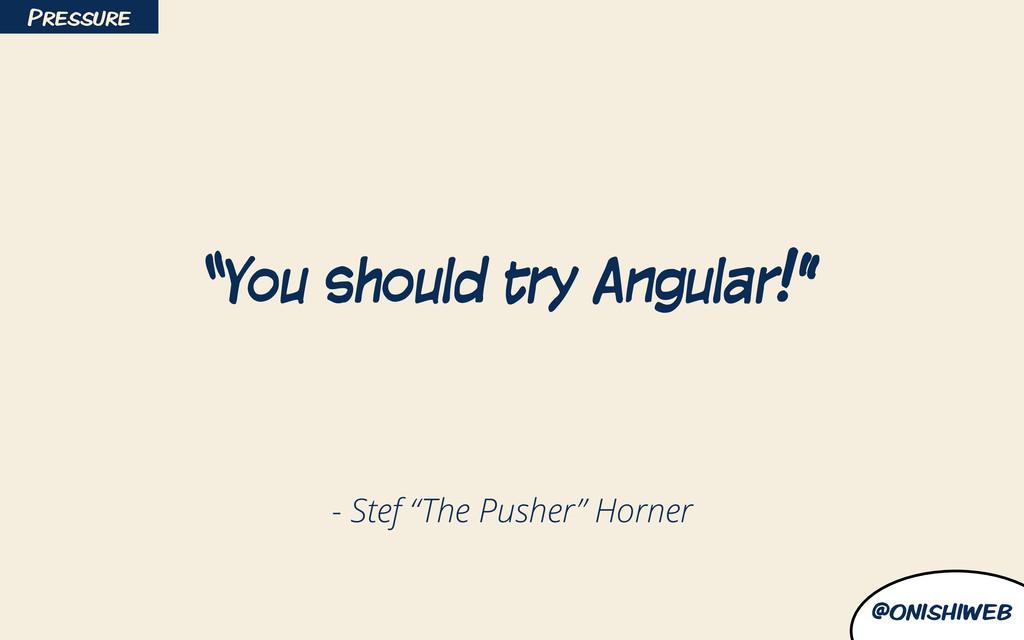 "@onishiweb - Stef ""The Pusher"" Horner ""You shou..."