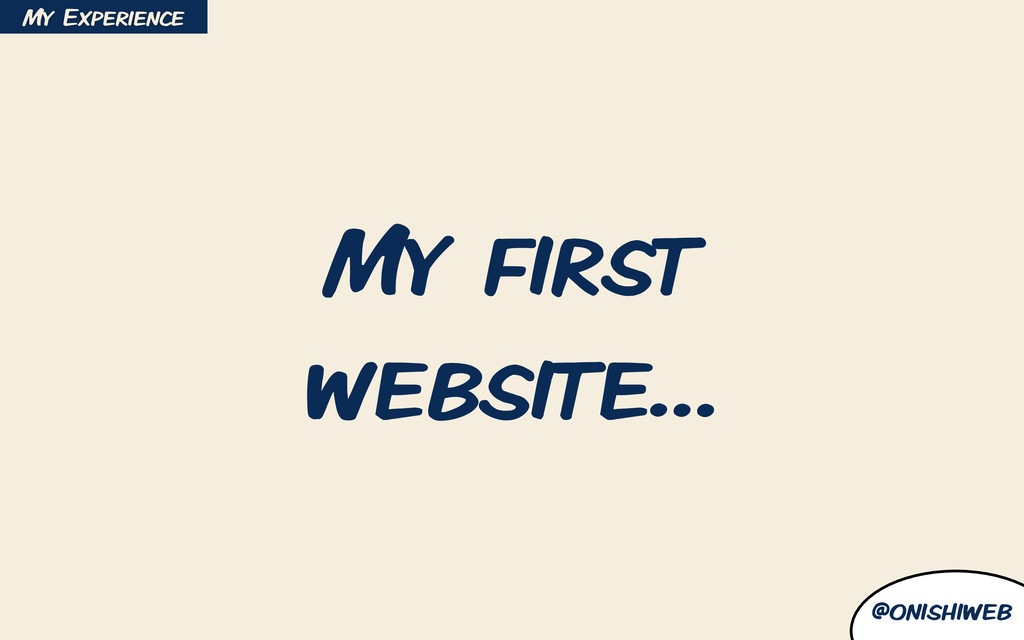 @onishiweb My first website… My Experience