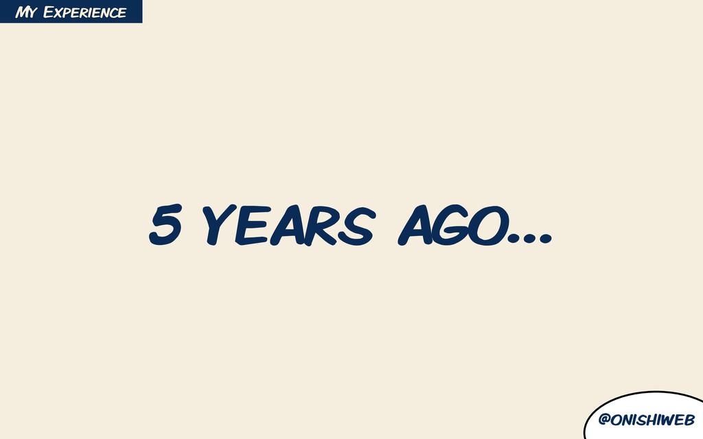 @onishiweb 5 years ago… My Experience