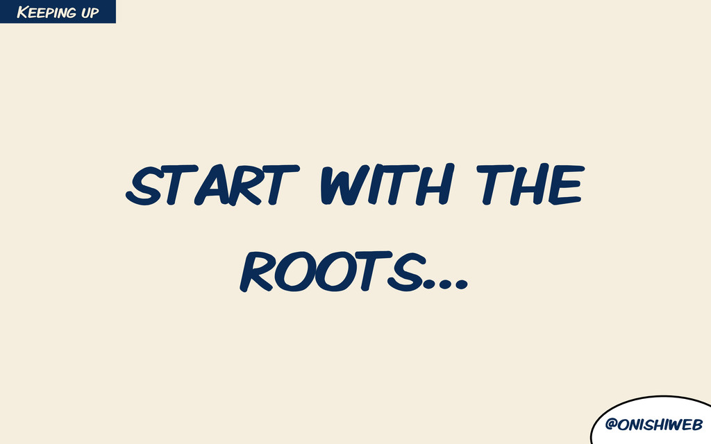 @onishiweb start with the roots… Keeping up