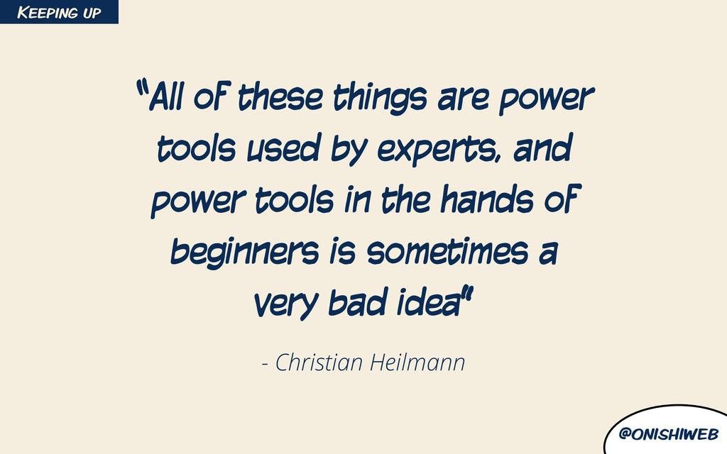 "@onishiweb - Christian Heilmann ""All of these t..."