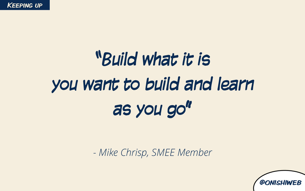 "@onishiweb - Mike Chrisp, SMEE Member ""Build wh..."