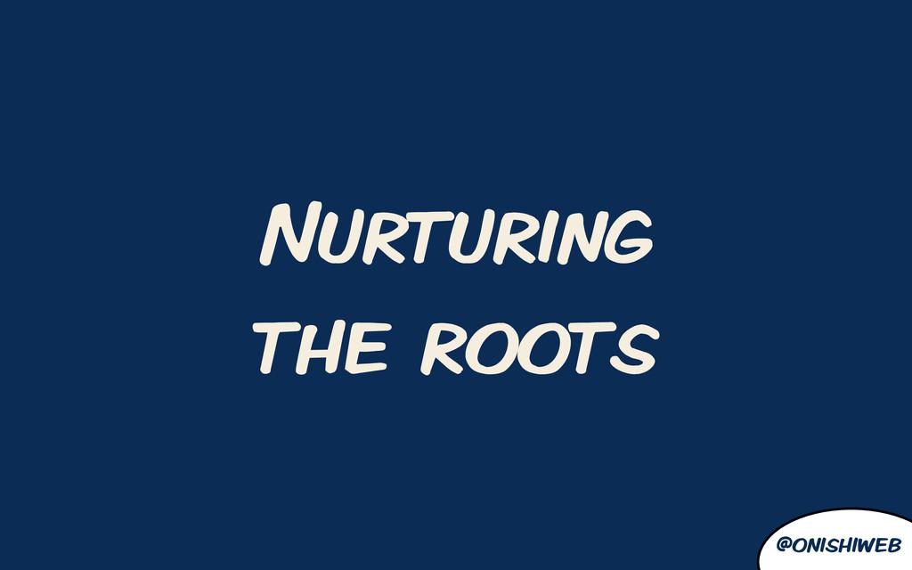 @onishiweb Nurturing the roots